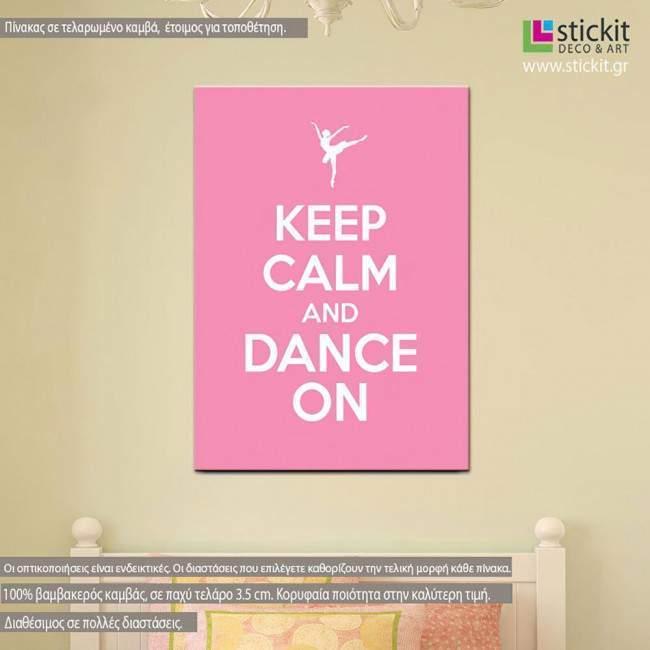 Πίνακας σε καμβά Keep calm and dance on