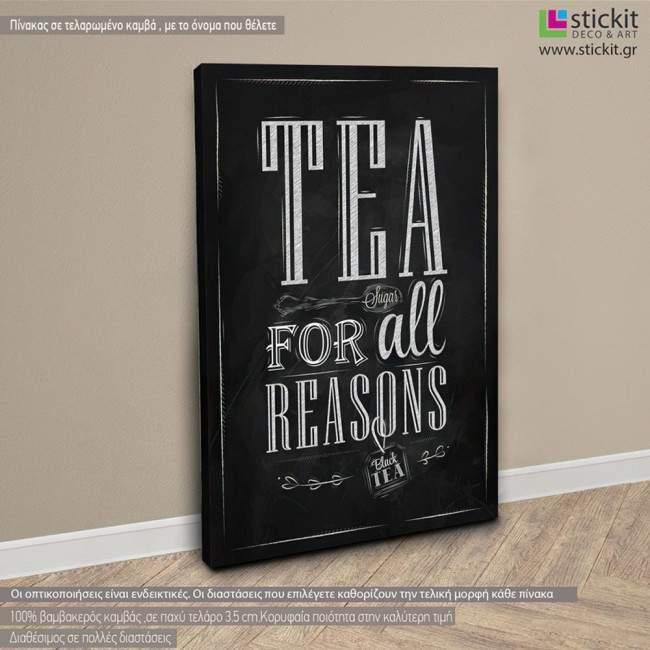 Πίνακας σε καμβά Tea for all reasons