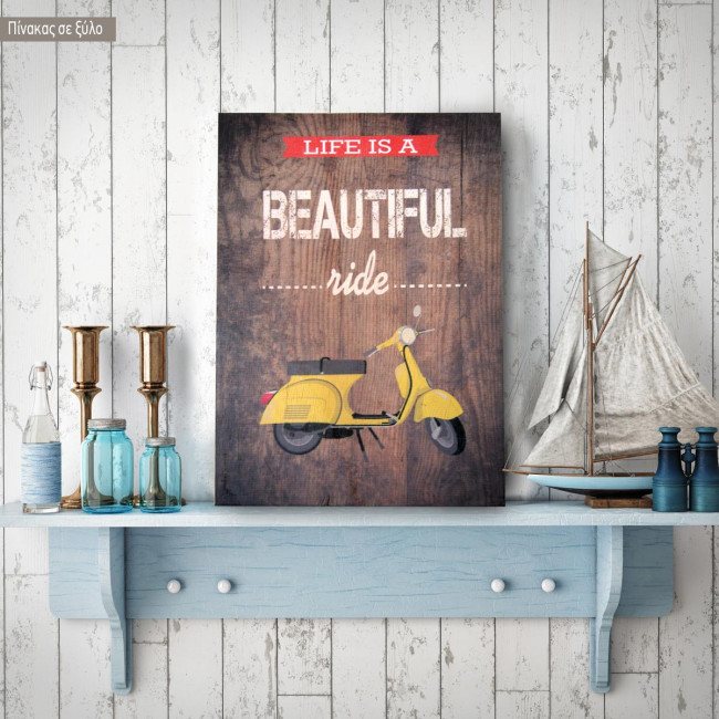 Life is a beautiful ride ξύλινος πίνακας