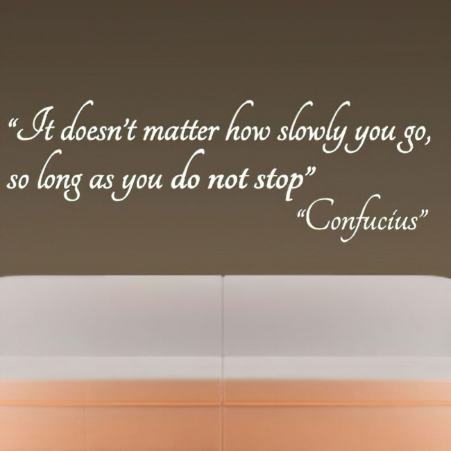 Αυτοκόλλητο τοίχου φράσεις. It doesn't matter how slowly you go-so long as you do not stop. Confucius