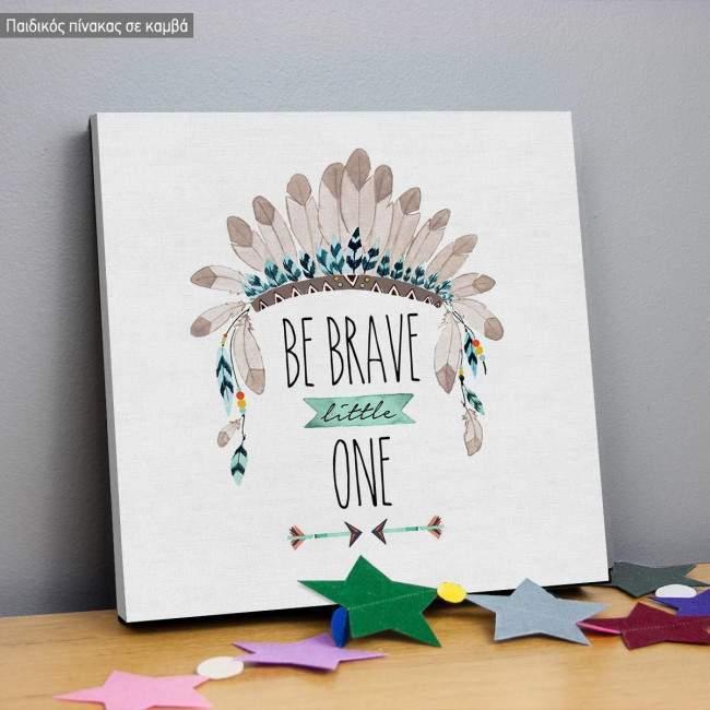 Πίνακας παιδικός σε καμβά Be brave little one