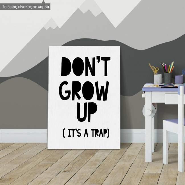 Πίνακας σε καμβά Don't grow up, it's a trap