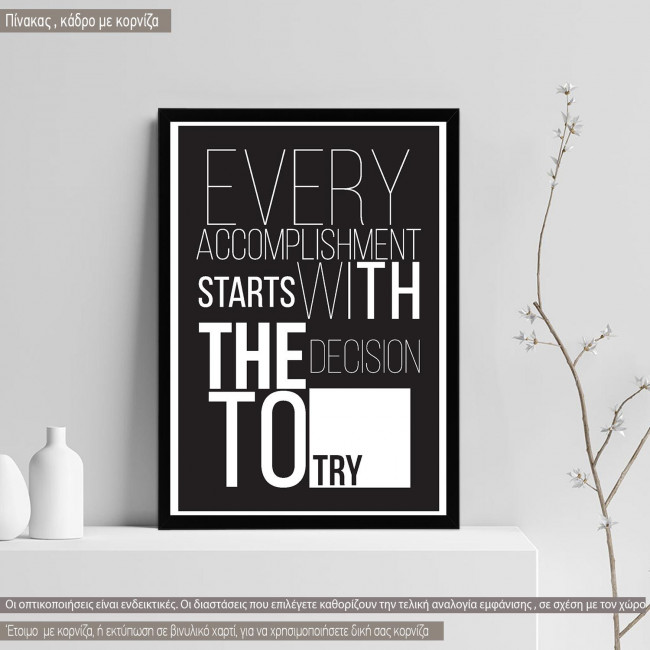 Poster Every accomplishment starts with the decision to try