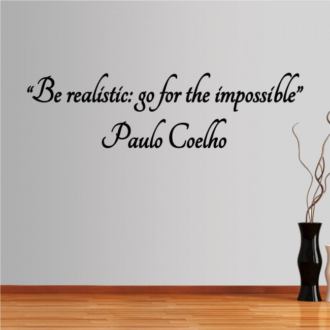 Wall stickers phrases. Be realistic: go for the impossible Paulo Coehlo