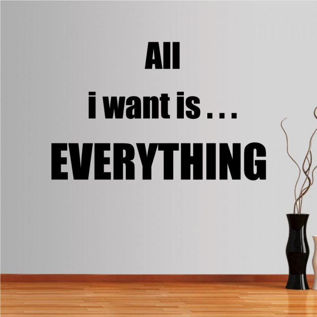 Wall stickers phrases. All I want is ...
