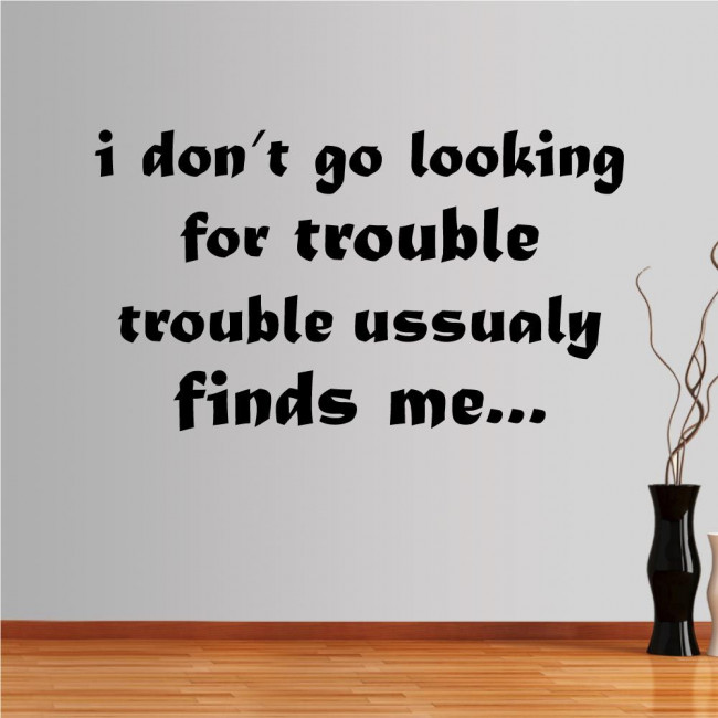 Wall stickers phrases. I don't go looking for trouble..