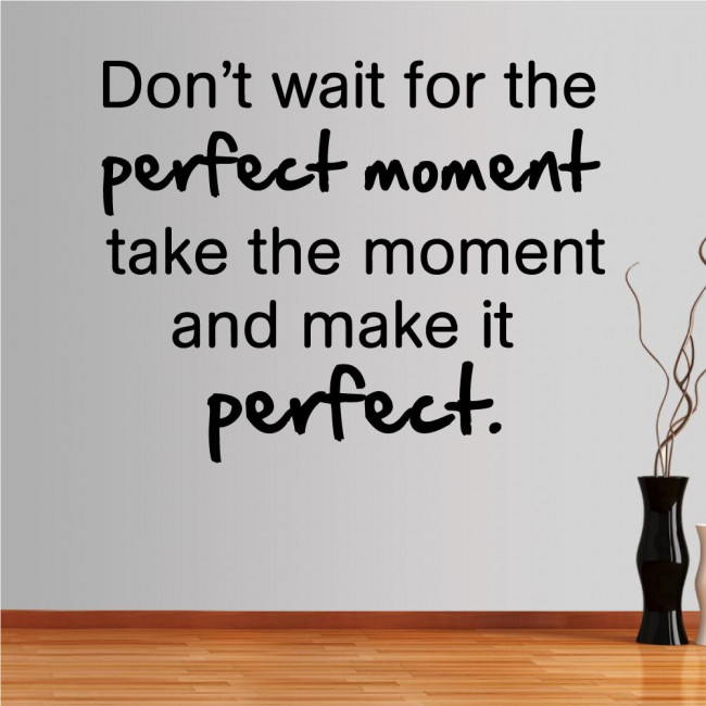 Wall stickers phrases. Don't wait for the perfect moment..