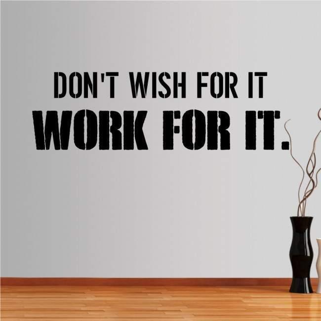 Αυτοκόλλητο τοίχου φράσεις. Don't wish for it, work for it