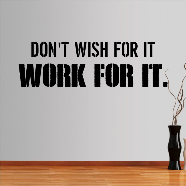 Wall stickers phrases. Don't wish for it, work for it