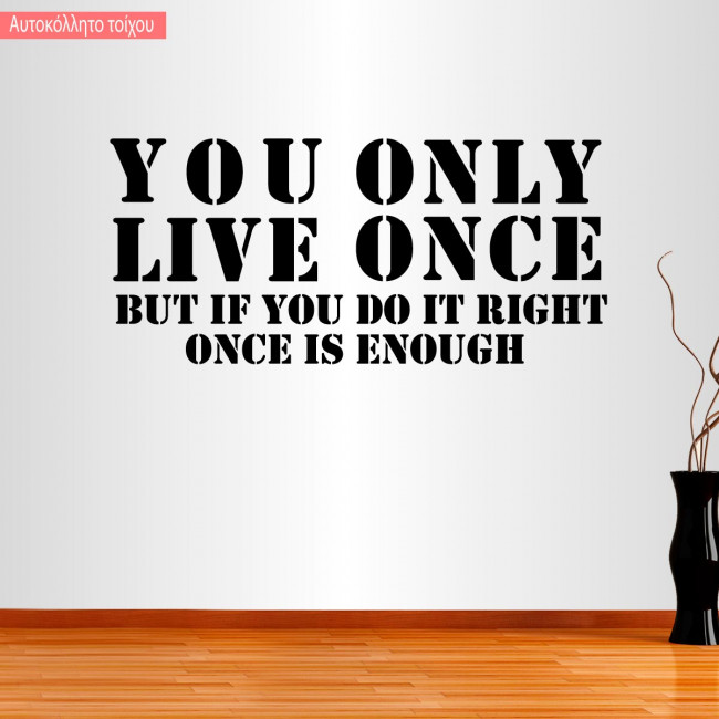 Wall sticker You Only Live Once... Once is enough
