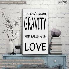 You can't blame gravity for falling in love ,πινακίδα, πίνακας σε καμβά