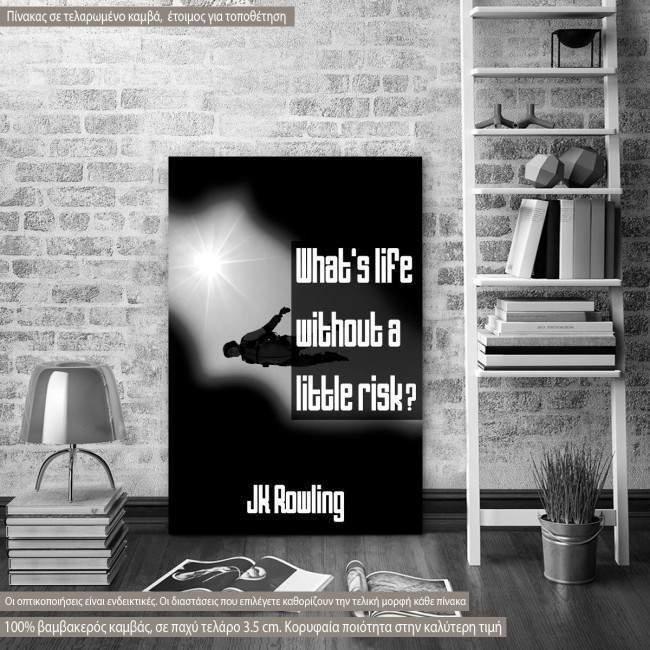 Πίνακας σε καμβά, What's life..., J.K. Rowling